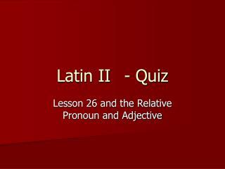 Latin II- Quiz