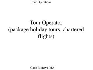 Tour Operator (package holiday tours, chartered flights)