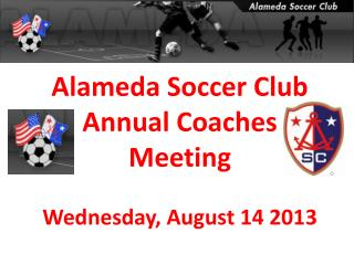 Alameda Soccer Club Annual Coaches Meeting Wednesday, August 14 2013