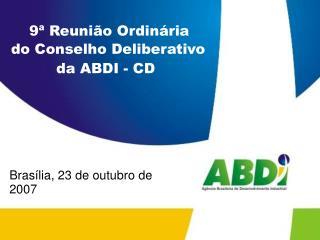 9ª Reunião Ordinária  do Conselho Deliberativo da ABDI - CD