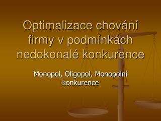 Optimalizace chování firmy v podmínkách nedokonalé konkurence
