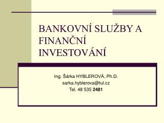 BANKOVNÍ SLUŽBY A FINANČNÍ INVESTOVÁNÍ