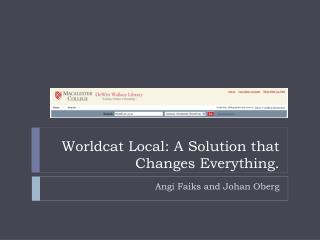 Worldcat Local: A Solution that Changes Everything.