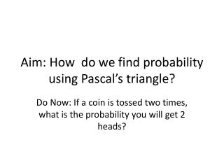Aim: How  do we find probability using Pascal's triangle?
