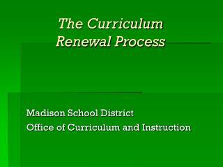 The Curriculum  Renewal Process