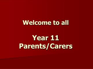 Welcome to all Year 11 Parents/Carers