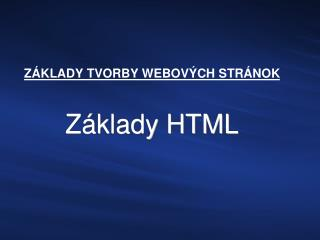 ZÁKLADY TVORBY WEBOVÝCH STRÁNOK Základy HTML