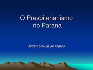 O Presbiterianismo  no Paran    Alderi Souza de Matos