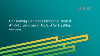 Consuming Geoprocessing and Hosted Analytic Services in ArcGIS for Desktop