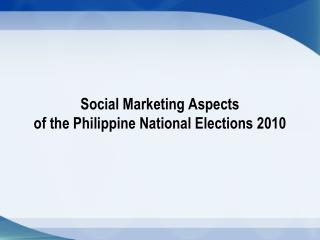 Social Marketing Aspects of the Philippine National Elections 2010