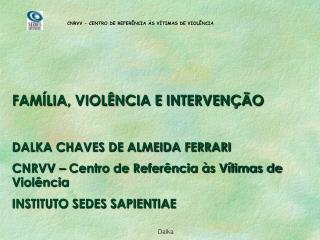 CNRVV - CENTRO DE REFERÊNCIA ÀS VÍTIMAS DE VIOLÊNCIA