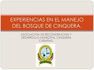 EXPERIENCIAS EN EL MANEJO DEL BOSQUE DE CINQUERA.