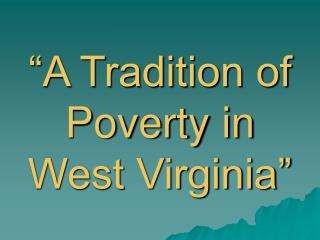 """A Tradition of Poverty in West Virginia"""