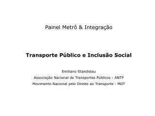 Painel Metrô & Integração  Transporte Público e Inclusão Social Emiliano Standislau
