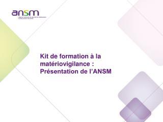 Kit de formation à la matériovigilance : Présentation de l'ANSM