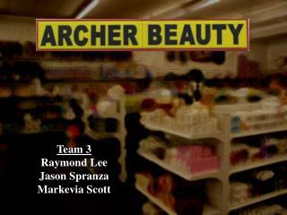 Team 3 Raymond Lee Jason Spranza Markevia Scott