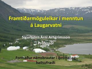 Framtíðarmöguleikar í menntun á Laugarvatni