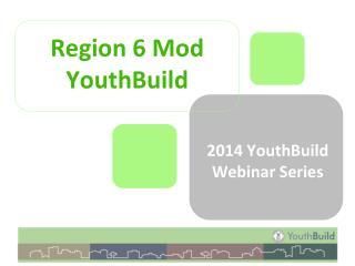 Region 6 Mod YouthBuild