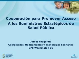 Cooperación para Promover Acceso A los Suministros Estratégicos de Salud Pública James Fitzgerald