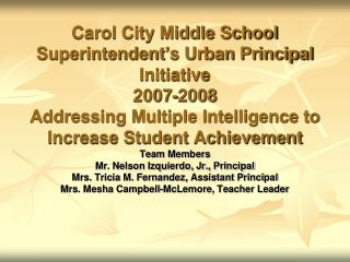 Carol City Middle School Superintendent s Urban Principal Initiative  2007-2008 Addressing Multiple Intelligence to  Inc
