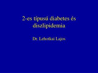2-es típusú diabetes és diszlipidemia Dr. Lehotkai Lajos