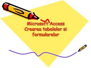 Microsoft Access Crearea tabelelor si formularelor