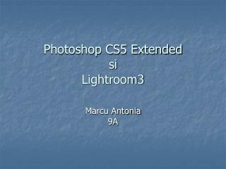 Photoshop CS5 Extended si Lightroom3