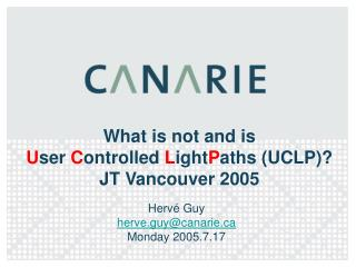 What is not and is  U ser  C ontrolled  L ight P aths (UCLP)? JT Vancouver 2005