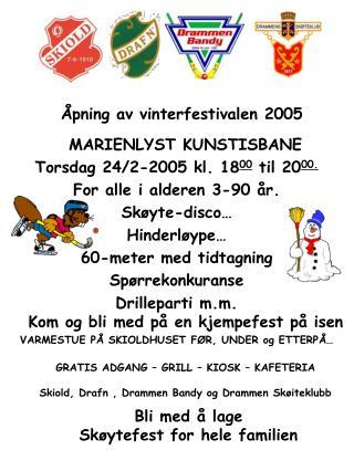 MARIENLYST KUNSTISBANE  Torsdag 24/2-2005 kl. 18 00  til 20 00. For alle i alderen 3-90 år.