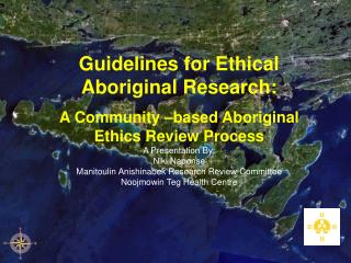 Guidelines for Ethical Aboriginal Research:  A Community  based Aboriginal Ethics Review Process A Presentation By:  Nik
