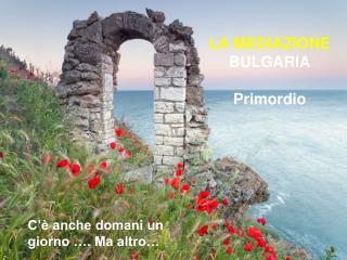 LA MEDIAZIONE BULGARIA Primordio
