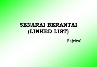 SENARAI BERANTAI (LINKED LIST)