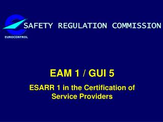 EAM 1 / GUI 5 ESARR 1 in the Certification of Service Providers