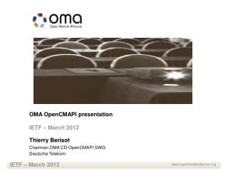 OMA OpenCMAPI presentation IETF – March 2012  Thierry Berisot Chairman OMA CD-OpenCMAPI SWG
