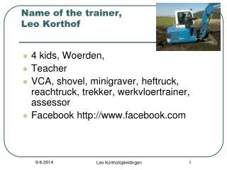 Name of the trainer, Leo Korthof