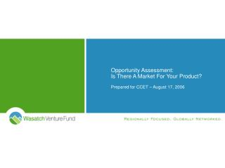 Opportunity Assessment: Is There A Market For Your Product? Prepared for CCET – August 17, 2006