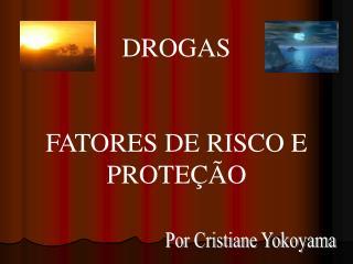 DROGAS FATORES DE RISCO E PROTEÇÃO