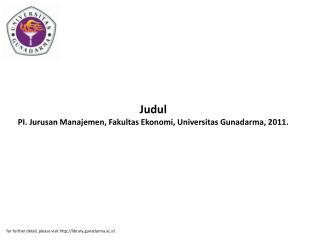 Judul PI. Jurusan Manajemen, Fakultas Ekonomi, Universitas Gunadarma, 2011.