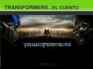 TRANSFORMERS... EL CUENTO