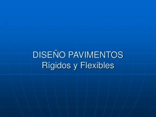 DISE O PAVIMENTOS R gidos y Flexibles