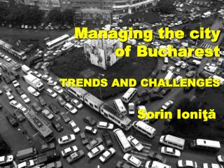 Managing the city of Bucharest TRENDS AND CHALLENGES