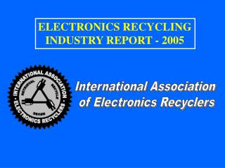IAER ELECTRONICS RECYCLING INDUSTRY REPORT - 2005