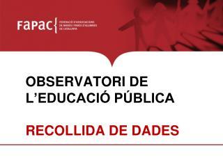 OBSERVATORI  DE  L'EDUCACIÓ PÚBLICA RECOLLIDA DE DADES
