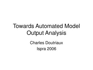 Towards Automated Model Output Analysis