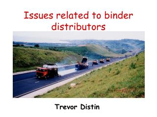Issues related to binder distributors