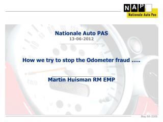How we try to stop the Odometer fraud ….. Martin Huisman RM EMP