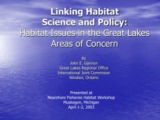 Linking Habitat  Science and Policy:  Habitat Issues in the Great Lakes Areas of Concern
