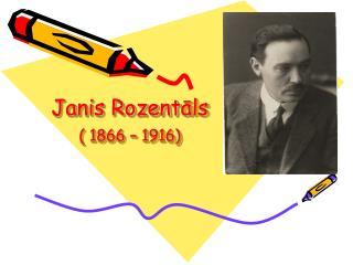 Janis Rozent ā ls ( 1866 – 1916)