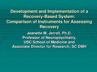 Jeanette M. Jerrell, Ph.D. Professor of Neuropsychiatry,  USC School of Medicine and