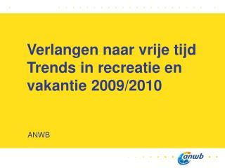 Verlangen naar vrije tijd Trends in recreatie en vakantie 2009/2010